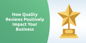 How Quality Reviews Positively Impact Your Business