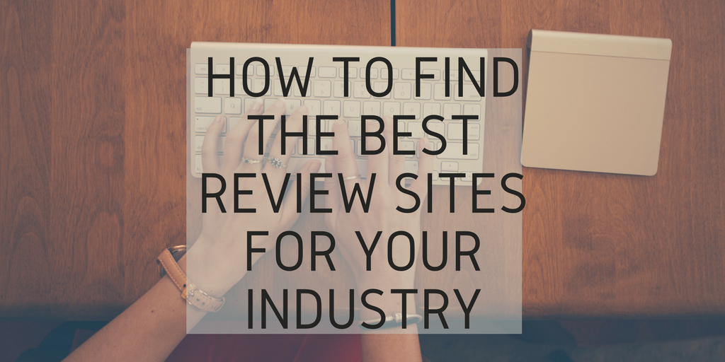 How to Find the Best Review Sites for Your Industry