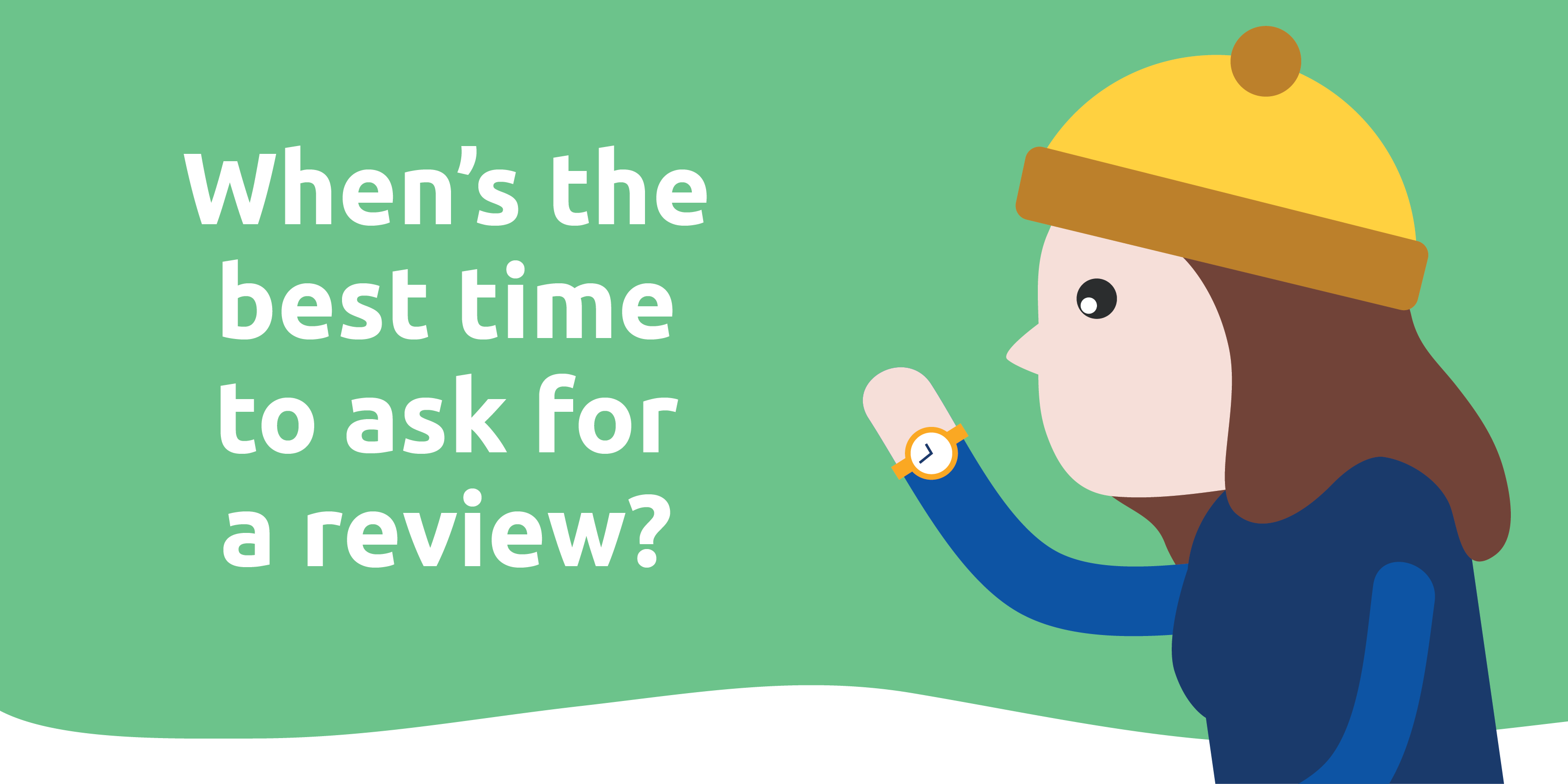 When's the best time to ask for a review?