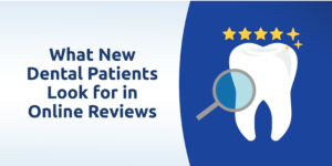 What New Dental Patients Look for in Online Reviews