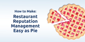 How to Make Restaurant Reputation Management Easy as Pie