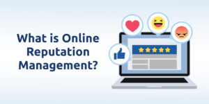 What Is Online Reputation Management?