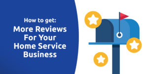 How To Get More Reviews For Your Home Service Business