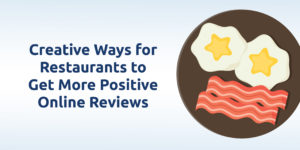 Creative ways for restaurants to get more positive online reviews