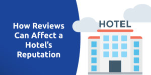 How Reviews Can Affect A Hotel's Reputation