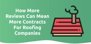 How more reviews can mean more contracts for roofing companies