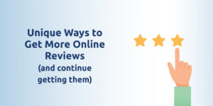 Unique ways to get more online reviews (and continue getting them)