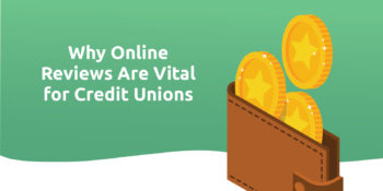 Why Online Reviews Are Vital for Credit Unions