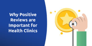 5 Reasons Why Positive Reviews are Vital for Health Clinics