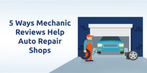 5 Ways Mechanic Reviews Help Auto Repair Shops