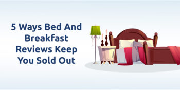 5 Ways Bed and Breakfast Reviews Keep you Sold Out