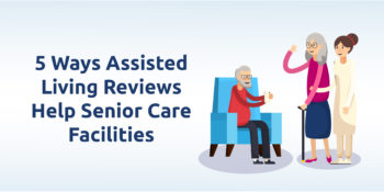 5 Ways Assisted Living Reviews Help Senior Care Facilities