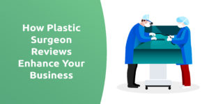 How Plastic Surgeon Reviews Enhance Your Business