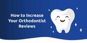 How To Increase Your Orthodontist Reviews