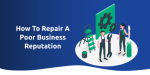 How to Repair a Poor Business Reputation
