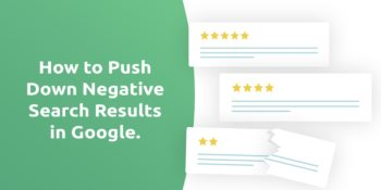 How To Push Down Negative Search Results For Your Brand In Google