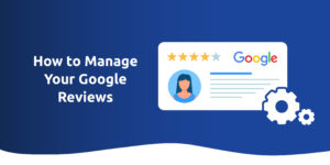 How To Manage Your Google Reviews