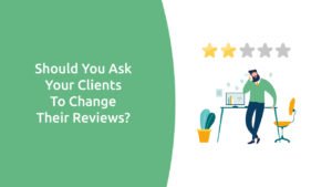Should You Ask Your Clients to Change Their Reviews?