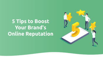 5 Tips to Boost Your Brand's Online Reputation