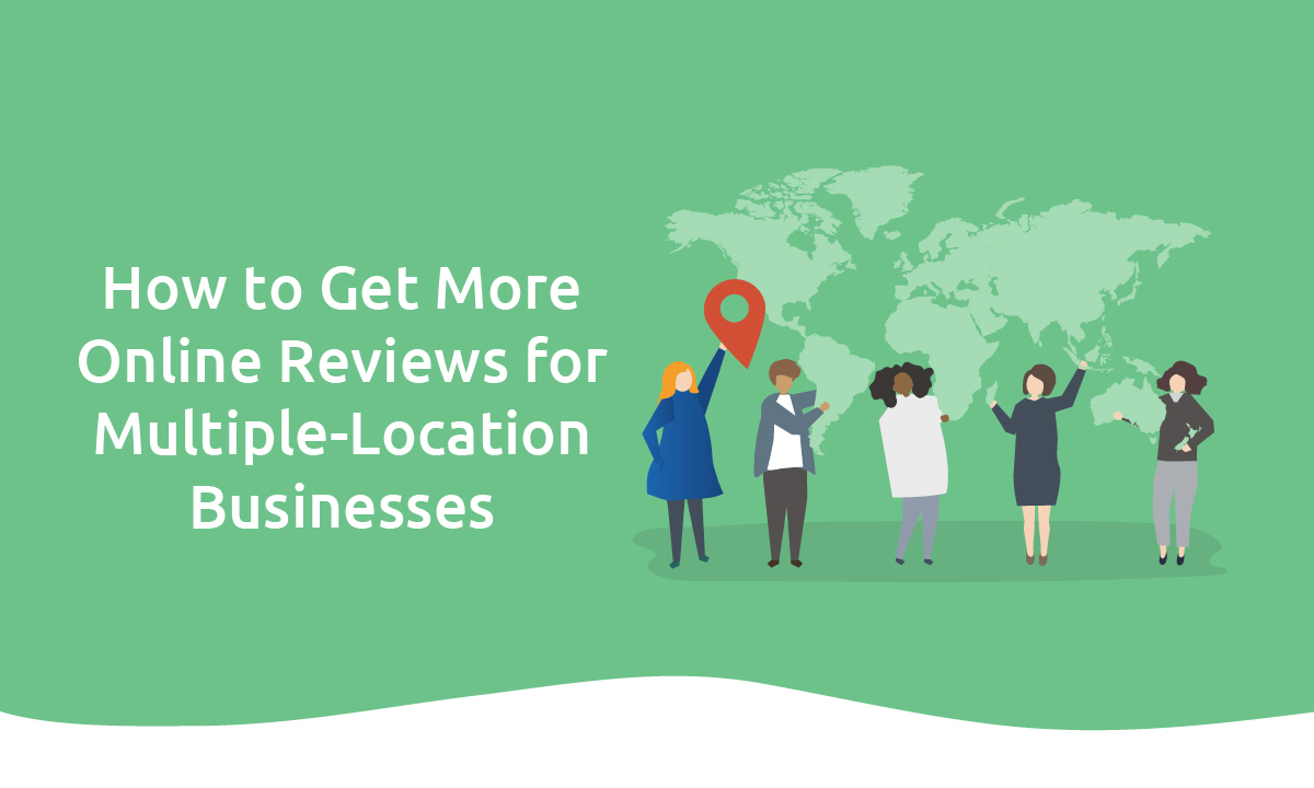 How to Get More Online Reviews for Multiple-Location Businesses
