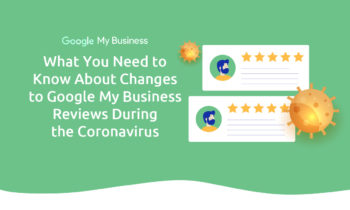 What You Need to Know About Google My Business Reviews During the Coronavirus