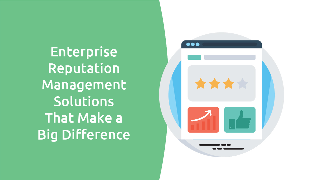 Enterprise Reputation Management Solutions That Make A Big Difference