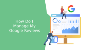 How Do I Manage My Google Reviews?