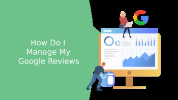 How Do I Manage My Google Reviews?