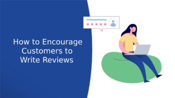 How to Encourage Customers to Write Reviews