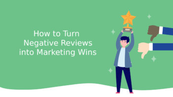 How to Turn Negative Reviews into Marketing Wins