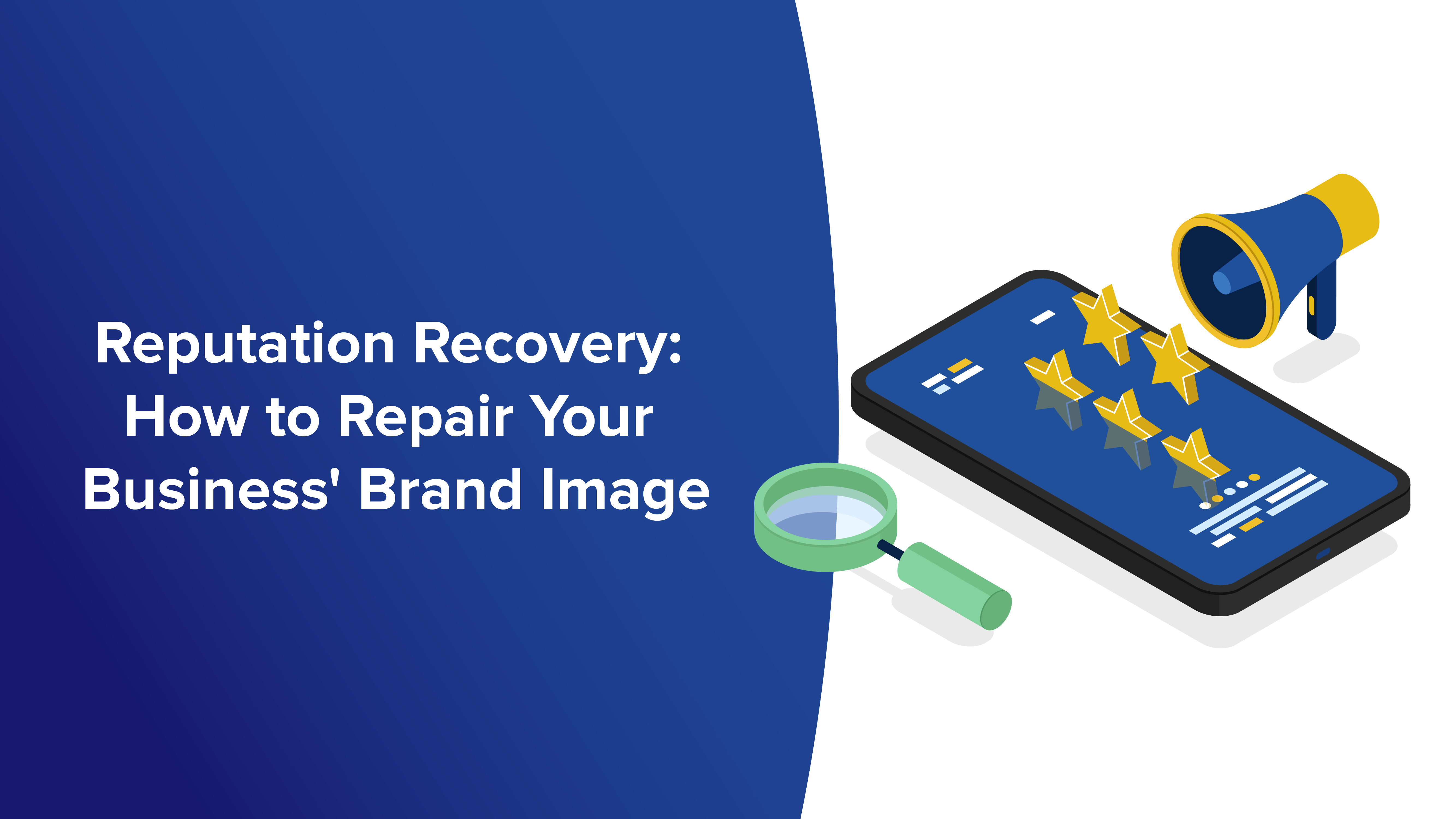 Reputation Recovery: How to Repair Your Business' Brand Image
