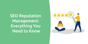SEO Reputation Management: Everything You Need to Know