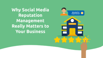 Why Social Media Reputation Management Really Matters to Your Business