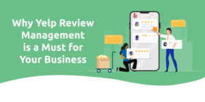 Why Yelp Review Management is a Must For Your Business