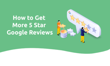 How to Get More 5 Star Google Reviews