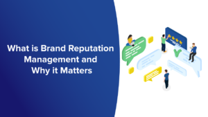 What is Brand Reputation Management and Why it Matters