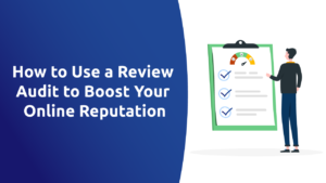 How to Use a Review Audit to Boost Your Online Reputation
