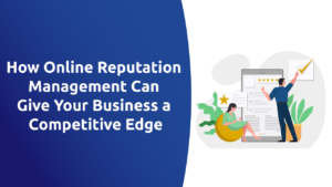 How Online Reputation Management Can Give Your Business a Competitive Edge