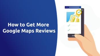 How to Get More Google Maps Reviews