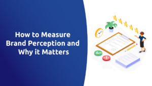 How to Measure Brand Perception and Why it Matters