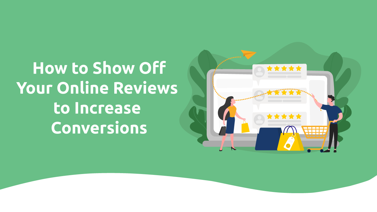 Why Showing Off Your Online Reviews Can Increase Conversions