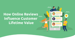 How Online Reviews Influence Customer Lifetime Value