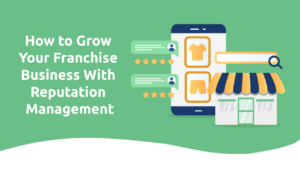 How to Grow Your Franchise Business With Reputation Management