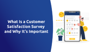 What is a Customer Satisfaction Survey and Why it's Important