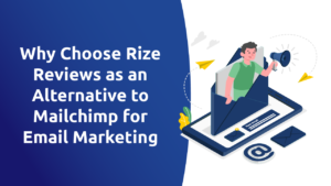 Why Choose Rize Reviews as an Alternative to Mailchimp for Email Marketing