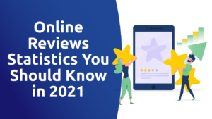 Online Reviews Statistics You Should Know in 2021
