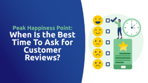 Peak Happiness Point: When Is the Best Time To Ask for Customer Reviews?