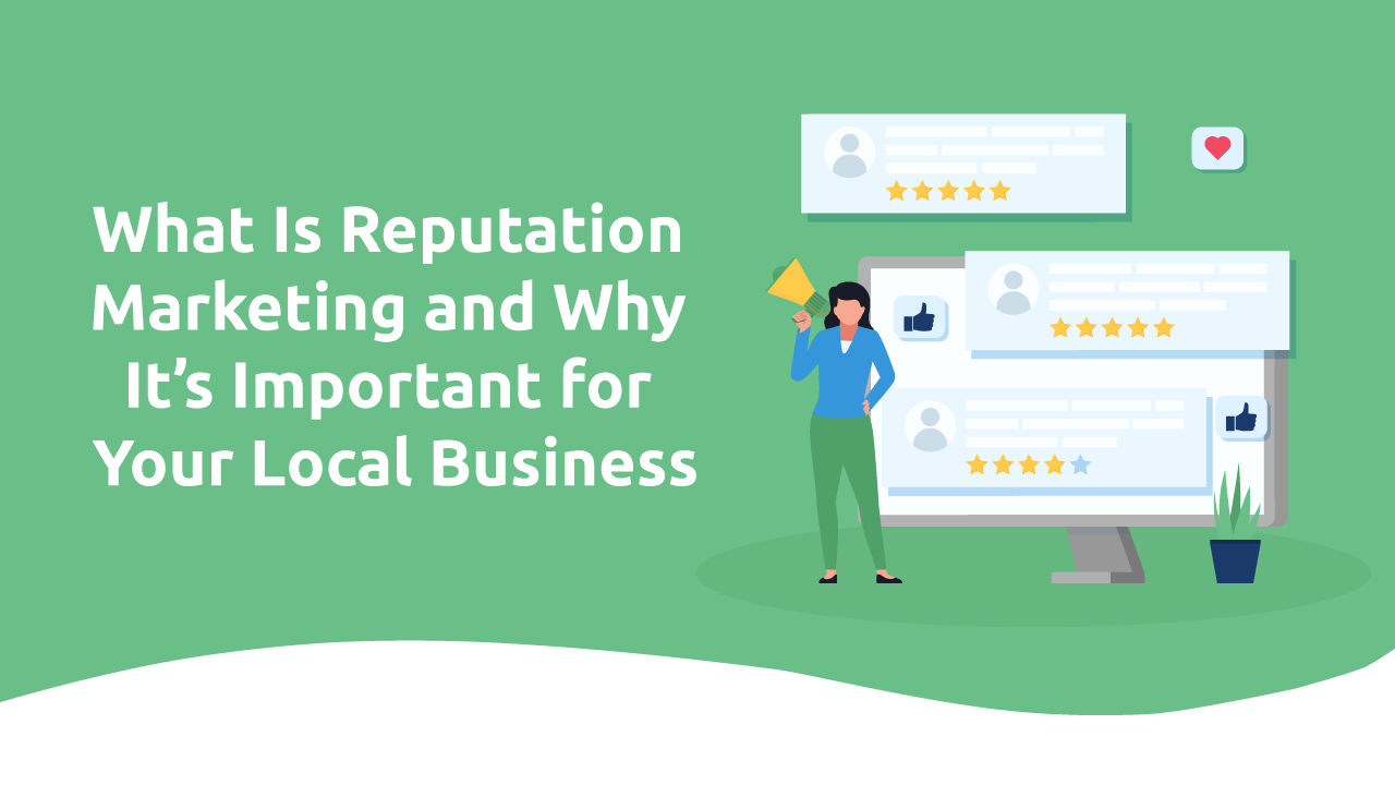 What Is Reputation Marketing and Why It's Important for Your Local Business