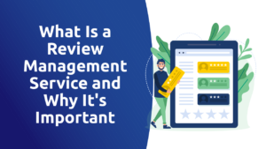 What Is a Review Management Service and Why It's Important