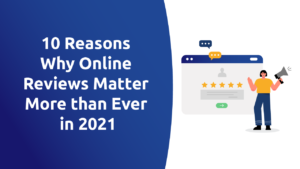 10 Reasons Why Online Reviews Matter More than Ever in 2021